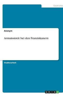 Armutsstreit Bei Den Franziskanern (German, Paperback): Anonym