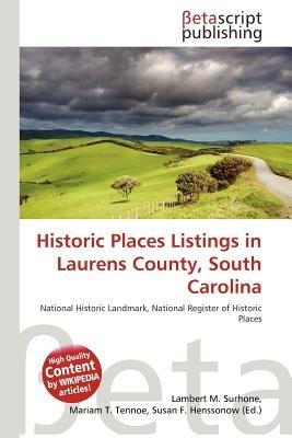 Historic Places Listings in Laurens County, South Carolina (Paperback): Lambert M. Surhone, Mariam T. Tennoe, Susan F. Henssonow