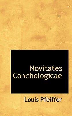 Novitates Conchologicae (English, German, Paperback): Louis Pfeiffer