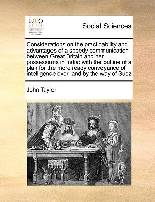 Considerations on the Practicability and Advantages of a Speedy Communication Between Great Britain and Her Possessions in...