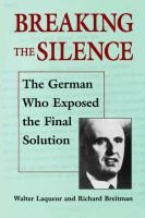 Breaking the Silence (Paperback, New edition): Walter Laqueur, Richard Breitman