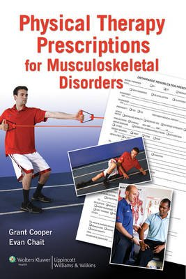 Physical Therapy Prescriptions For Musculoskeletal Disorders (Paperback): Evan Chait, Grant Cooper