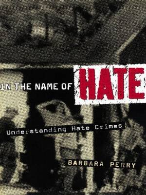In the Name of Hate - Understanding Hate Crimes (Hardcover): Barbara Perry