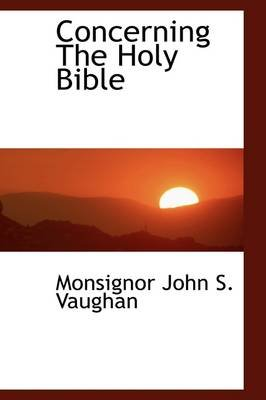 Concerning the Holy Bible (Paperback): Monsignor John S. Vaughan