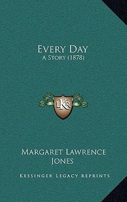 Every Day - A Story (1878) (Hardcover): Margaret Lawrence Jones