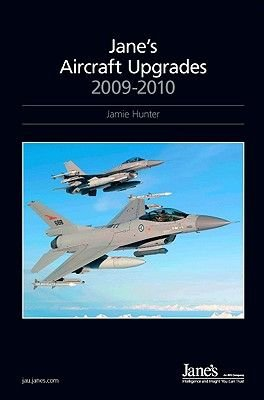 Jane's Aircraft Upgrades 2009/2010 (Hardcover, 18th edition): Jamie Hunter