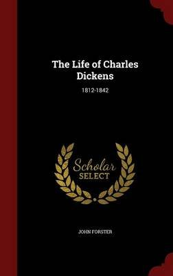 The Life of Charles Dickens - 1812-1842 (Hardcover): John Forster