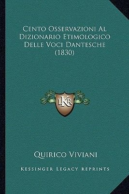 Cento Osservazioni Al Dizionario Etimologico Delle Voci Dantesche (1830) (Italian, Paperback): Quirico Viviani