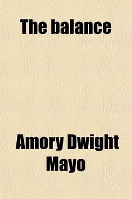 The Balance; Or Moral Arguments for Universalism (Paperback): Amory Dwight Mayo