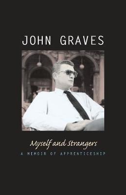 Myself & Strangers - A Memoir of Apprenticeship (Paperback, 1st University of Texas Press ed): John Graves