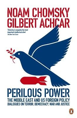 Perilous Power:The Middle East and U.S. Foreign Policy - Dialogues on Terror, Democracy, War, and Justice (Paperback): Noam...