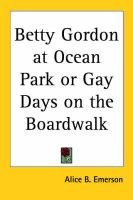 Betty Gordon at Ocean Park or Gay Days on the Boardwalk (Paperback): Alice B. Emerson