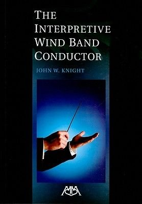 Interpretive Wind Band Conductor (Paperback): John W. Knight