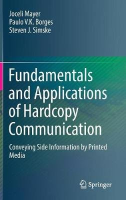 Fundamentals and Applications of Hardcopy Communication - Conveying Side Information by Printed Media (Hardcover, 1st ed....