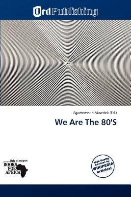 We Are the 80's (Paperback): Agamemnon Maverick