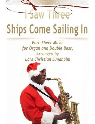 i saw three ships come sailing in pure sheet music for organ and double bass