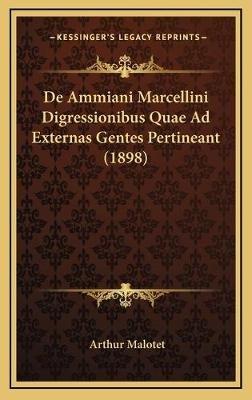 de Ammiani Marcellini Digressionibus Quae Ad Externas Gentes Pertineant (1898) (Latin, Hardcover): Arthur Malotet