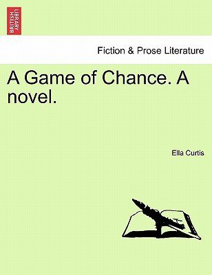 A Game of Chance. a Novel. (Paperback): Ella Curtis