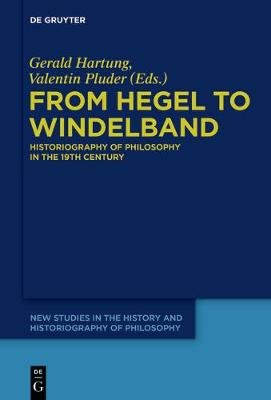 From Hegel to Windelband - Historiography of Philosophy in the 19th Century (Electronic book text): Gerald Hartung, Valentin...