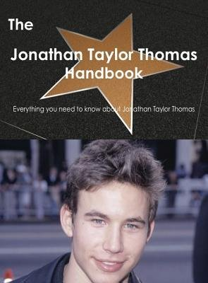 The Jonathan Taylor Thomas Handbook - Everything You Need to Know about Jonathan Taylor Thomas (Electronic book text): Emily...