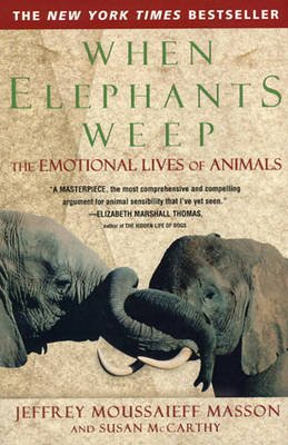 When Elephants Weep - The Emotional Lives of Animals (Hardcover): J. Masson