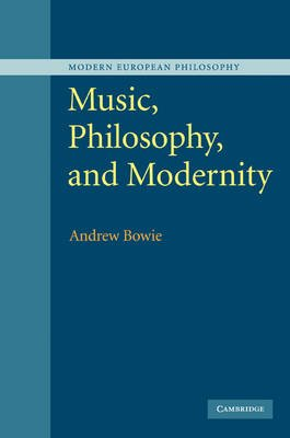 Modern European Philosophy - Music, Philosophy, and Modernity (Paperback): Andrew Bowie