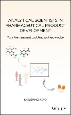 Analytical Scientists in Pharmaceutical Product Development - Task Management and Practical Knowledge (Hardcover): Kangping Xiao