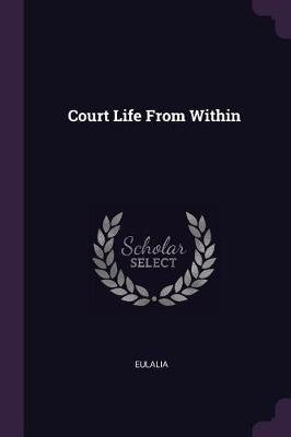 Court Life from Within (Paperback): Eulalia