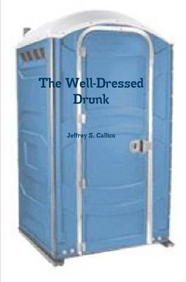 The Well-Dressed Drunk (Paperback): Jeffrey Callico