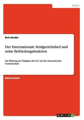 Der Internationale Strafgerichtshof Und Seine Befriedungsfunktion (German, Paperback): Brit Harder