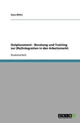 Outplacement - Beratung Und Training Zur (Re)Integration in Den Arbeitsmarkt (German, Paperback): Sean Miller