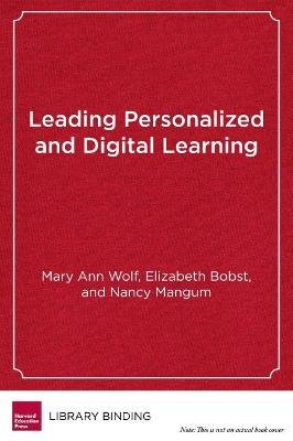 Leading Personalized and Digital Learning - A Framework for Implementing School Change (Hardcover): Mary Ann Wolf, Elizabeth...