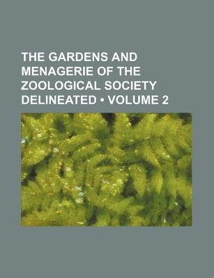 The Gardens and Menagerie of the Zoological Society Delineated (Volume 2) (Paperback): Books Group
