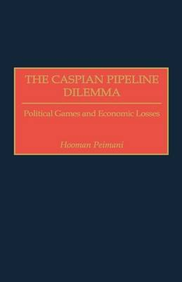 The Caspian Pipeline Dilemma: Political Games and Economic Losses