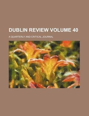 Dublin Review Volume 40; A Quarterly and Critical Journal (Paperback): Books Group