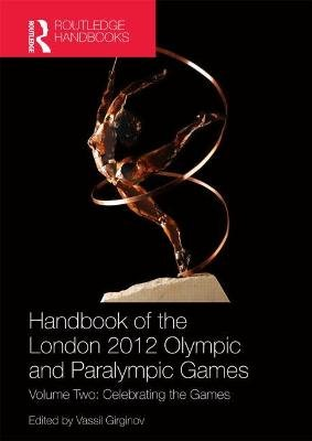 Handbook of the London 2012 Olympic and Paralympic Games - Volume Two: Celebrating the Games (Hardcover, New): Vassil Girginov