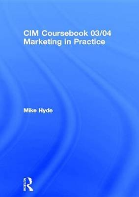 CIM Coursebook 03/04 Marketing in Practice (Electronic book text): Mike Hyde