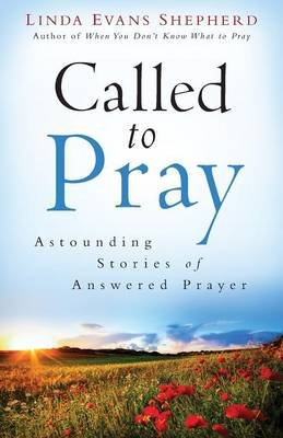 Called To Pray - Astounding Stories Of Answered Prayer (Paperback): Linda Evans Shepherd