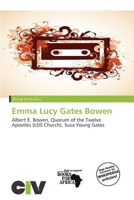 Emma Lucy Gates Bowen (Paperback): Zheng Cirino