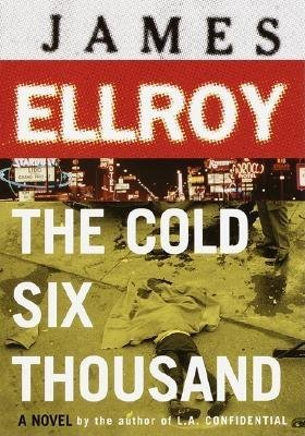 The cold six thousand - a novel (Hardcover, 1st ed): James Ellroy