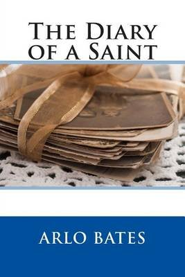 The Diary of a Saint (Paperback): Arlo Bates