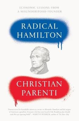 Radical Hamilton - Economic Lessons from a Misunderstood Founder (Paperback): Christian Parenti
