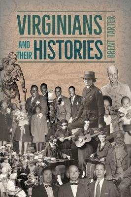 Virginians and Their Histories (Hardcover): Brent Tarter