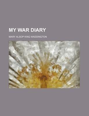 My War Diary (Paperback): Mary Alsop King Waddington