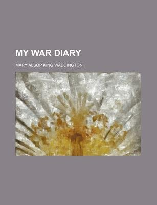 My War Diary (Paperback): Mary Alsop King Waddington