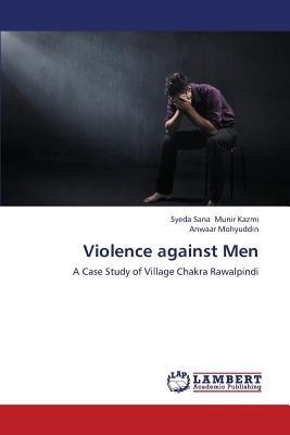 Violence Against Men (Paperback): Munir Kazmi Syeda Sana, Mohyuddin Anwaar