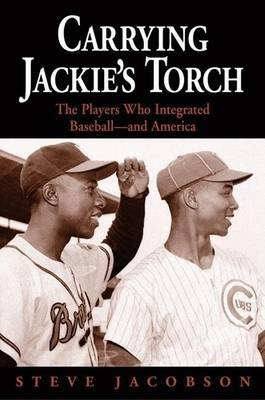 Carrying Jackie's Torch: The Players Who Integrated Baseball?and America (Electronic book text): Steve Jacobson