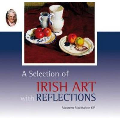 A Selection of Irish Art with Reflections (Paperback, 2nd Revised edition): Maureen Mac Mahon