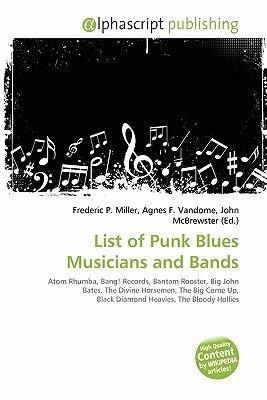 List of Punk Blues Musicians and Bands (Paperback): Frederic P. Miller, Agnes F. Vandome, John McBrewster