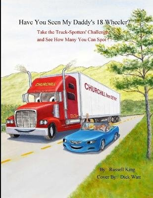 Have You Seen My Daddy's 18 Wheeler? - Take the Truck Spotters Challenge and See How Many You Can Spot (Paperback):...